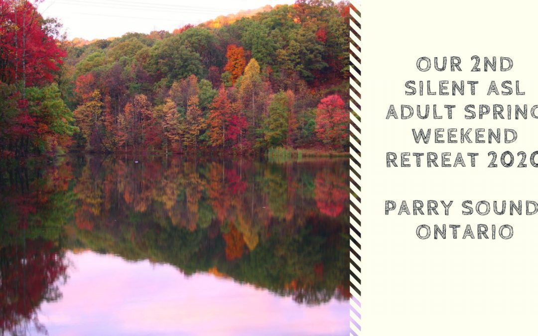 Silent ASL Adult Spring Weekend Retreat 2020